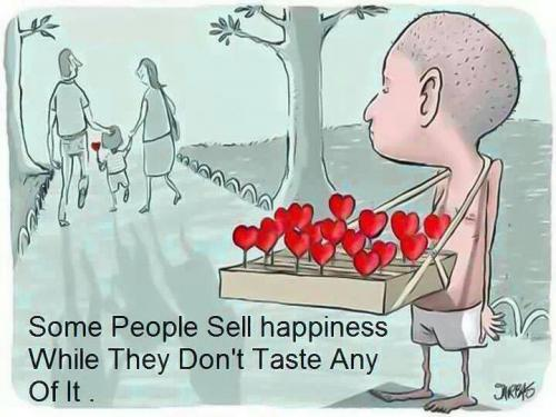 Some people sell happiness while they don't taste any of it.