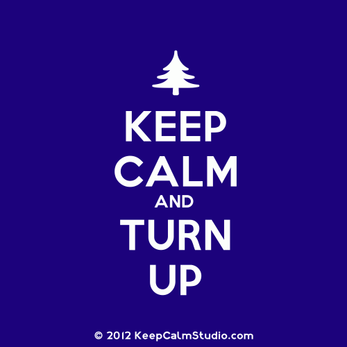 Keep calm and turn up