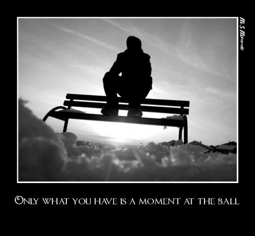 Only what you have is a moment at the ball.