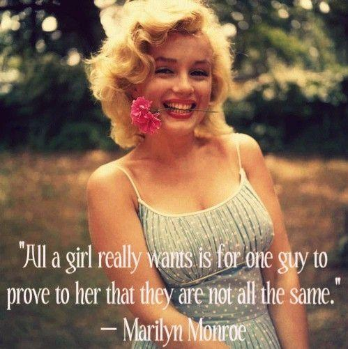 All a girl really wants is for one guy to prove to her that they are not all the same.