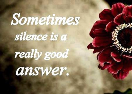 Sometimes silence is a really good answer.