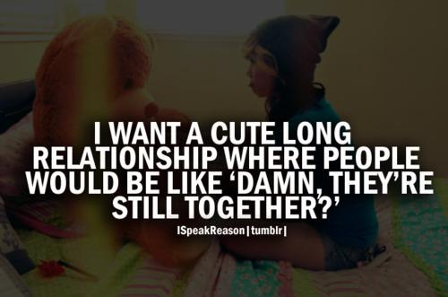 I want a cute relationship where people would be like damn ...