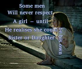 Some Men Will Never Respect A Girl Until He Realises She Could Be