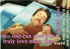 You may believe or not, but it is true, in this world no one can give you truly love more than your parents.
