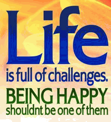 Life is full of challenges. Being happy shouldn't be one of them.