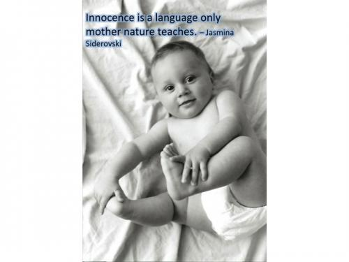 Innocence is a language only mother nature teaches.