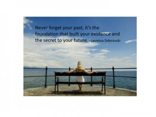 Never forget your past, it's the foundation that built your existence and the secret to your future.