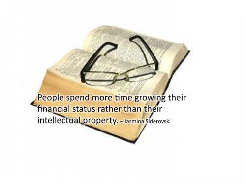 People spend more time growing their financial status rather than their intellectual property.