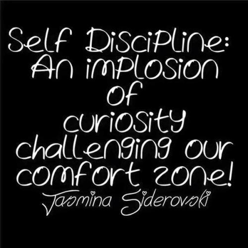 Self Discipline: An implosion of curiosity challenging our comfort zone!