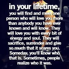 In your lifetime...I hope you realize someday that I meant everything I said .I really do love you..