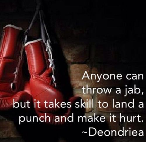 Anyone can throw a jab, but it takes skill to land a punch and make it hurt.