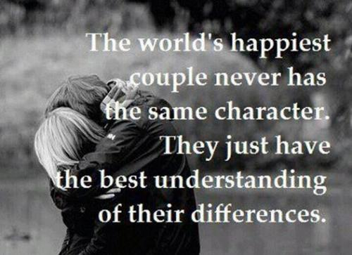 The world's happiest couple never has the same character. they just have the best understanding of their differences.