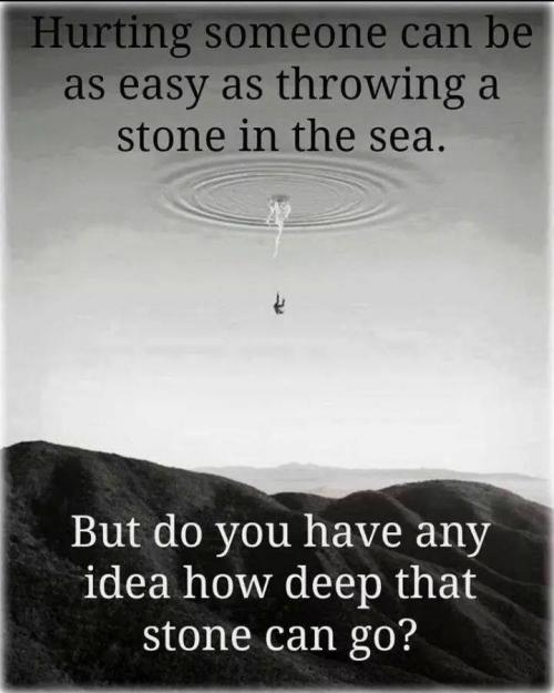 Hurting someone can be as easy as throwing a stone in the sea. But do you have any idea how deep that stone can go?