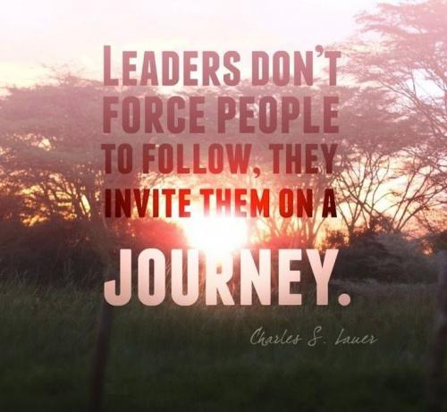 Leaders don't force people to follow. They invite them on a journey.