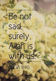 dont worry,  Allah is With YOU