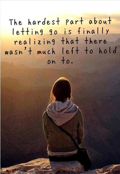 The hardest part about letting go is finally realizing that there wasn't much left to hold on.