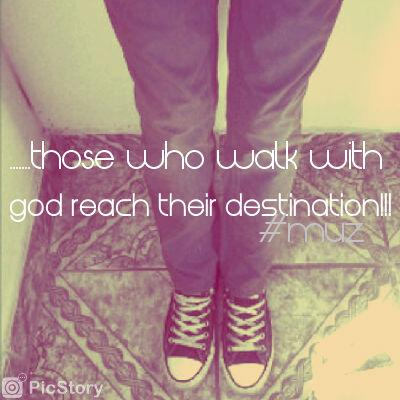 Those who walk with God reach their destination!