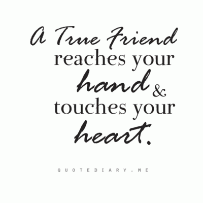 A true friend reaches your hand and touched your heart.
