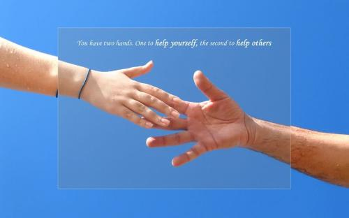 You have two hands. One to help yourself, the second to help others...