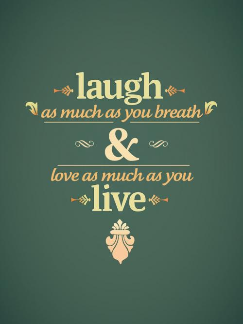 Laugh As Much As You Breath And Love As Much As You Live...