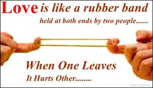 Love Is Like A Rubber Band Held At Both Ends By Two People...