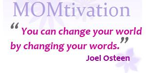 You can change your world  by changing your words.