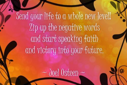 Send your life to a whole new level! Zip up the negative words and start speaking faith and victory into your future.