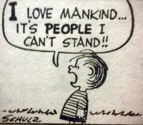 I Love mankind... It's  PEOPLE I can't stand! Linus and the peanuts gang.