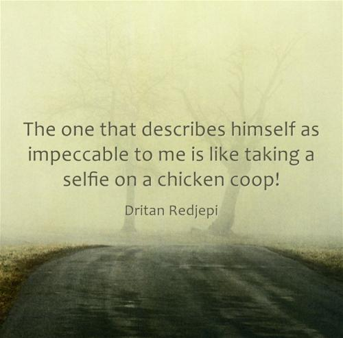 The one that describes himself as impeccable to me is like taking a selfie on a chicken coop!