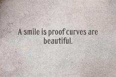 A smile is proof curves are beautiful.