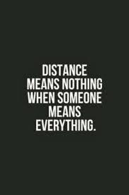 Distance means nothing when someone means everything.