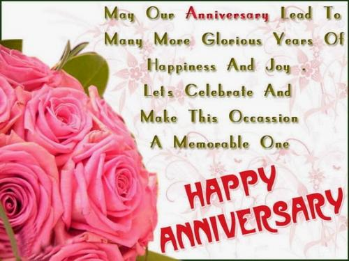 May our anniversary lead to many more glorious years of happiness and joy. Lets make this occasion a memorable one.