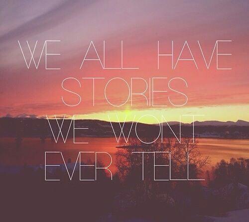 We all have our stories we won't ever tell.