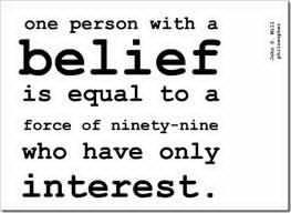 One person with a belief is equal to force of ninety-nine who have only one interest.