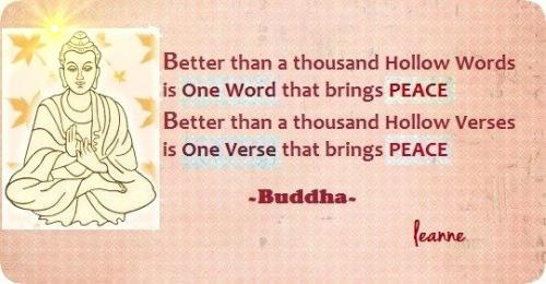 Better than a thousand hollow words, is one word that brings peace. Better than a thousand hollow verses, is one verse that brings peace.