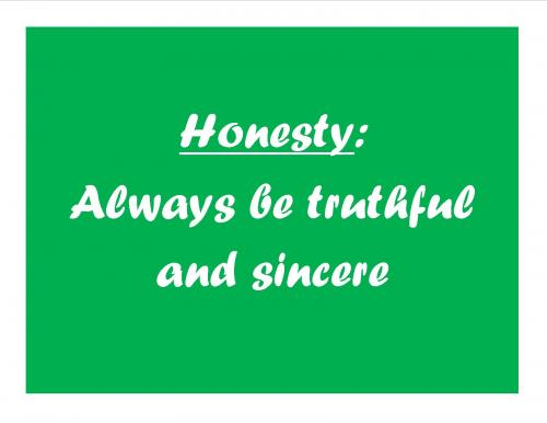 Honesty: Always be truthful and sincere.
