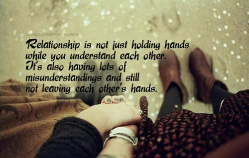 Relationship is not just holding hands while you understand each other.  It's also having  lots of misunderstandings and still not leaving each other's hands.