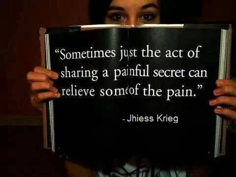 Sometimes just the act of sharing a painful secret can relieve some of the pain.