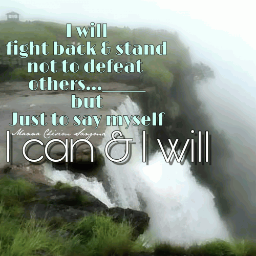 I will fight back & Stand not to defeat others.... but to say myself I can & I will.