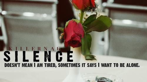 Silence doesn't mean I am tired sometimes it says I want to be alone .
