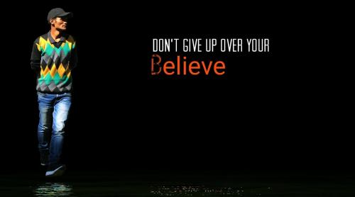 Don't give up over your believe