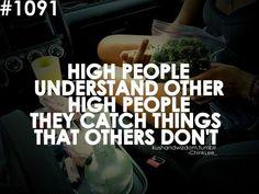 High people understand other high people, they catch things that others dont. #WizKhalifa#TGOD