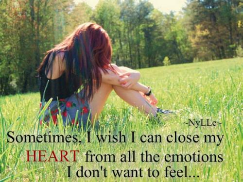 Sometimes, I wish I can close my heart from all the emotions I don't want to feel.