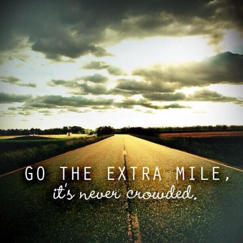 Go the extra mile! It's never crowded.