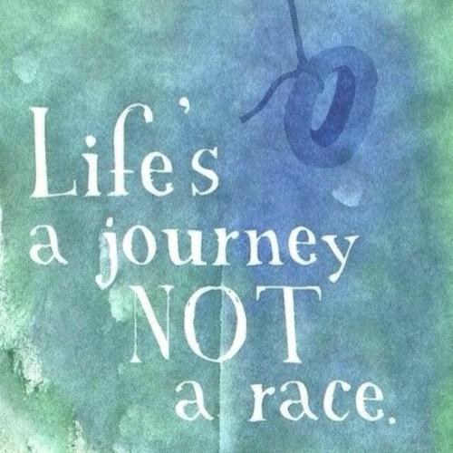 Life's a journey NOT a race