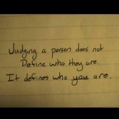 Never try to judge any one