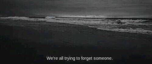 We all trying to forget SOMEONE