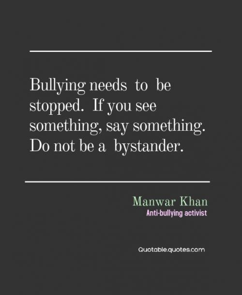 Bullying needs to be stopped. If you see something, say something. Do not be a bystander!