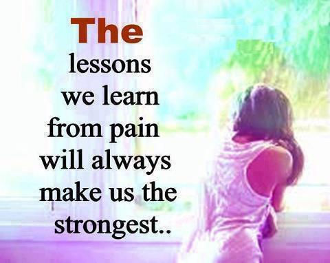 The lessons we learn from pain will always make us the strongest.