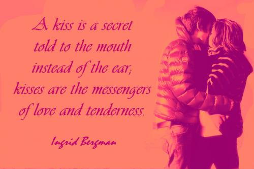 A kiss is a secret told to the mouth instead of the ear; kisses are the messengers of love and tenderness.